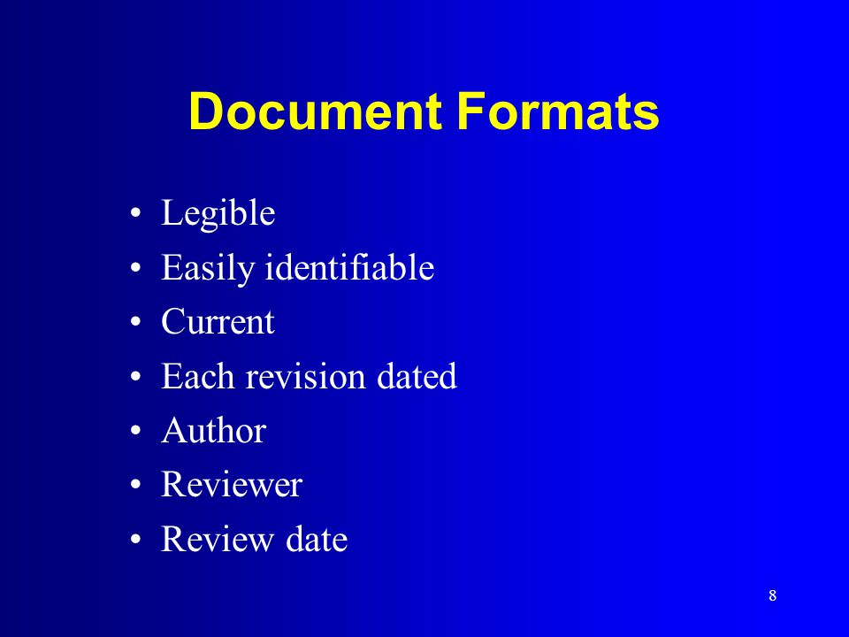 8 Document Formats Legible Easily identifiable Current Each revision dated Author Reviewer Review date