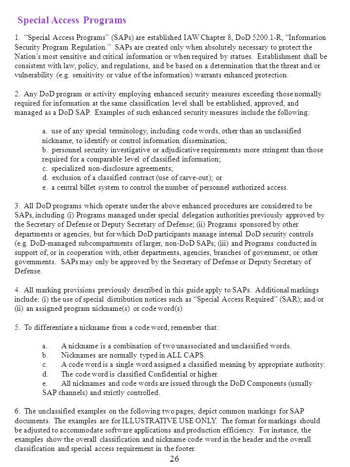 """26 Special Access Programs 1. """"Special Access Programs"""" (SAPs) are established IAW Chapter 8, DoD 5200.1-R, """"Information Security Program Regulation."""""""