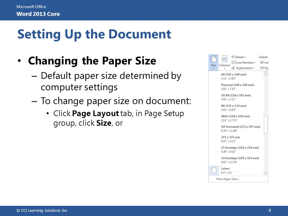 Microsoft Office Word 2013 Core Preparing to Print Preview document for overall page layout Different printers support different tolerances for margins Activate Print command to have instant preview of document in Backstage – Can select options to change for printer, specify what to print with document, or add properties to file In Backstage view, document appears as it will when printed To preview or print document: – Click File tab and click Print, or – press CTRL+P © CCI Learning Solutions Inc.
