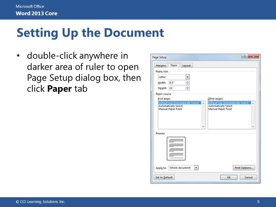 Microsoft Office Word 2013 Core Setting Up the Document Paper size Choose standard paper size, or specify variety of envelope sizes.