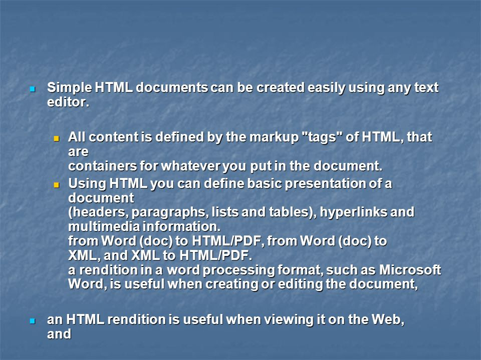 Simple HTML documents can be created easily using any text editor.