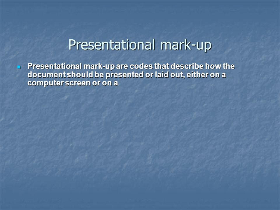 Descriptive mark-up Descriptive mark-up are codes that describe the logical structure Descriptive mark-up are codes that describe the logical structure