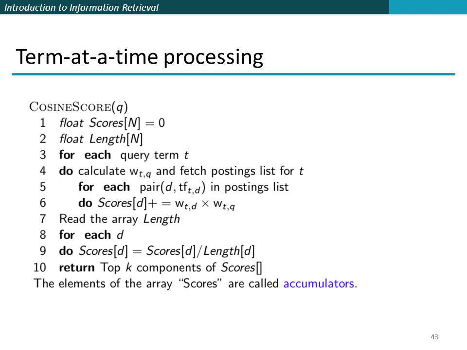 Introduction to Information Retrieval 43 Term-at-a-time processing 43