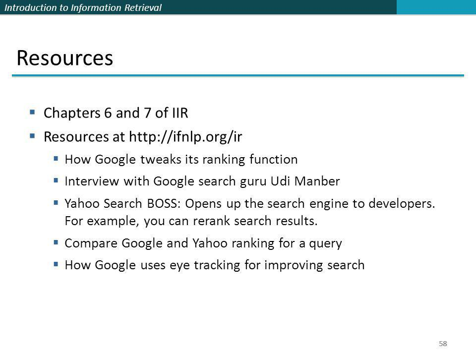 Introduction to Information Retrieval 58 Resources  Chapters 6 and 7 of IIR  Resources at http://ifnlp.org/ir  How Google tweaks its ranking functi