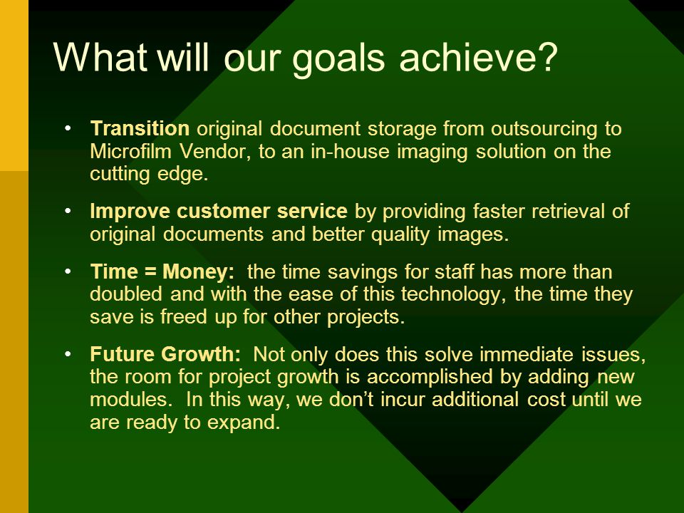 Goals of the Project Replace outsourced microfilm with in-house up to date technology.
