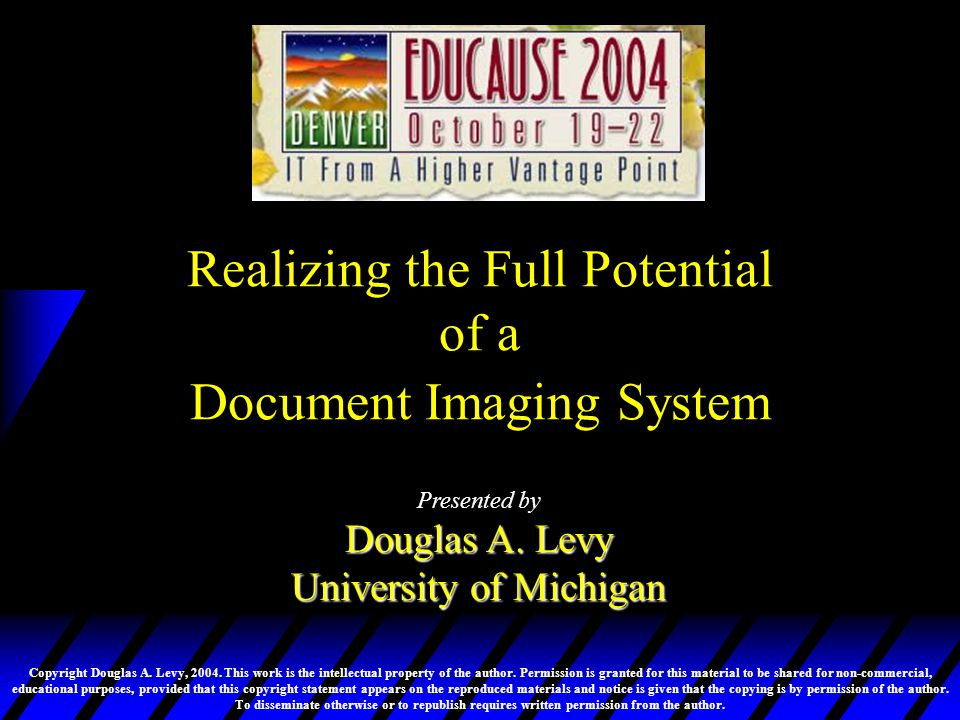 Realizing the Full Potential of a Document Imaging System 2004 EDUCAUSE Conference #16 When it comes to technology, our students are starting younger, and are more demanding of it.