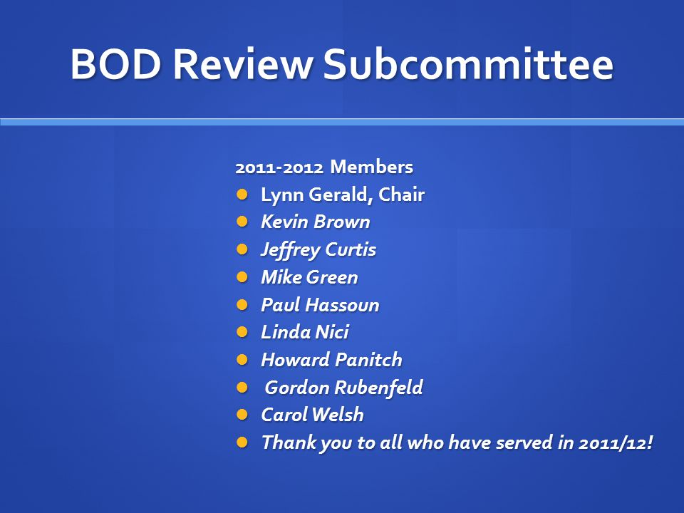 BOD Review Subcommittee 2011-2012 Members Lynn Gerald, Chair Lynn Gerald, Chair Kevin Brown Kevin Brown Jeffrey Curtis Jeffrey Curtis Mike Green Mike Green Paul Hassoun Paul Hassoun Linda Nici Linda Nici Howard Panitch Howard Panitch Gordon Rubenfeld Gordon Rubenfeld Carol Welsh Carol Welsh Thank you to all who have served in 2011/12.