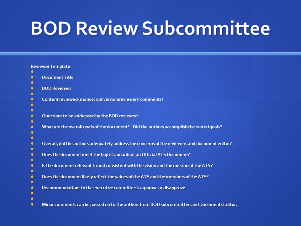 BOD Review Subcommittee Reviewer Template Document Title Document Title BOD Reviewer BOD Reviewer Content reviewed (manuscript version/reviewers' comments) Content reviewed (manuscript version/reviewers' comments) Questions to be addressed by the BOD reviewer: Questions to be addressed by the BOD reviewer: What are the overall goals of the document.