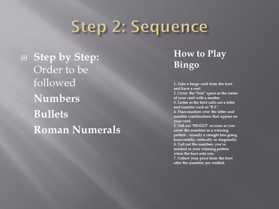  Step by Step: Order to be followed - Numbers - Bullets - Roman Numerals How to Play Bingo 1.