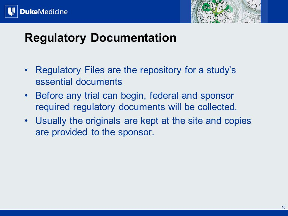 All Rights Reserved, Duke Medicine 2007 Regulatory Documentation Regulatory Files are the repository for a study's essential documents Before any tria