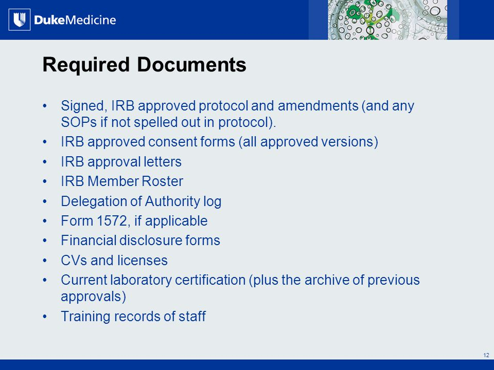 All Rights Reserved, Duke Medicine 2007 Required Documents Signed, IRB approved protocol and amendments (and any SOPs if not spelled out in protocol).