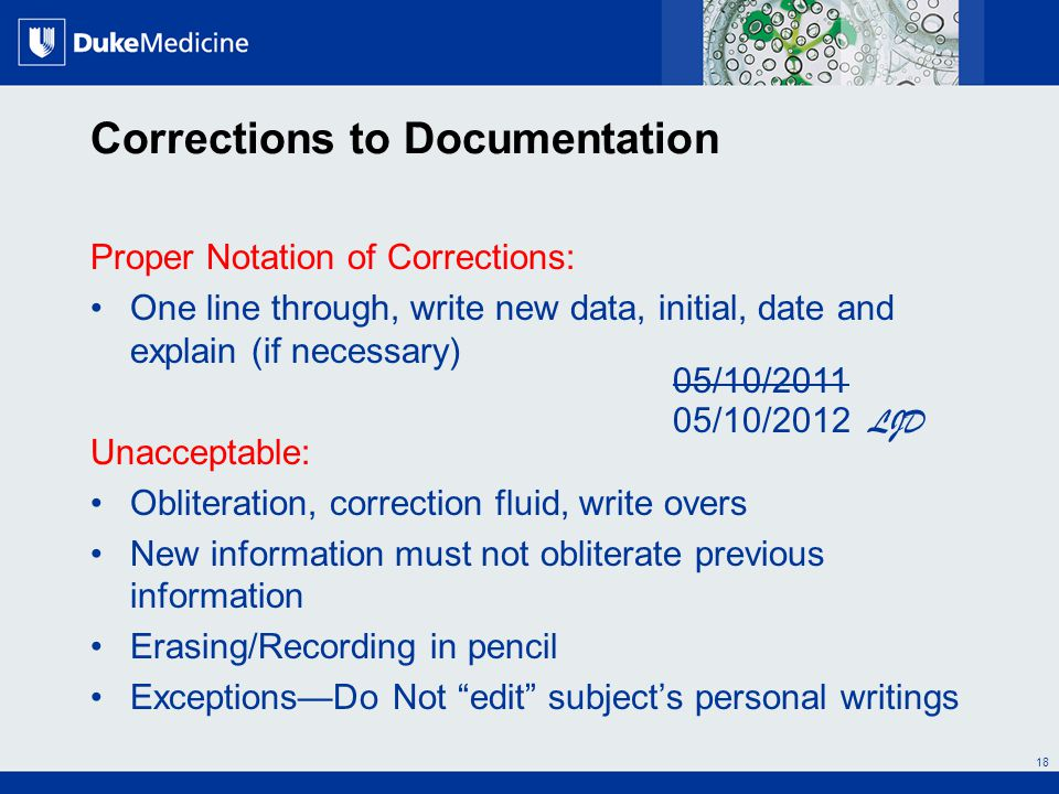 All Rights Reserved, Duke Medicine 2007 Corrections to Documentation Proper Notation of Corrections: One line through, write new data, initial, date a