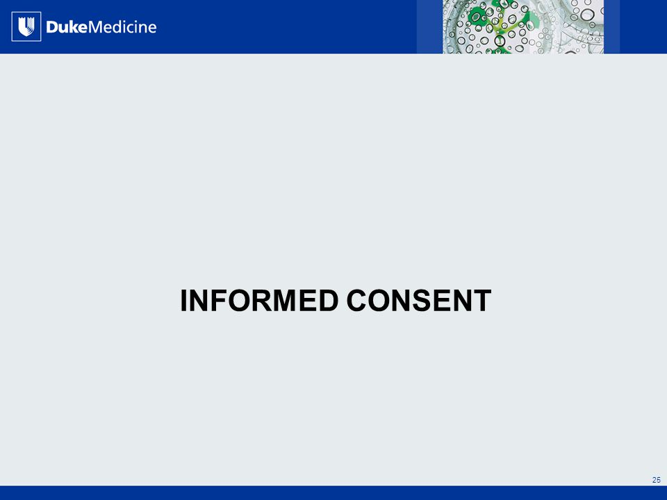 All Rights Reserved, Duke Medicine 2007 INFORMED CONSENT 25