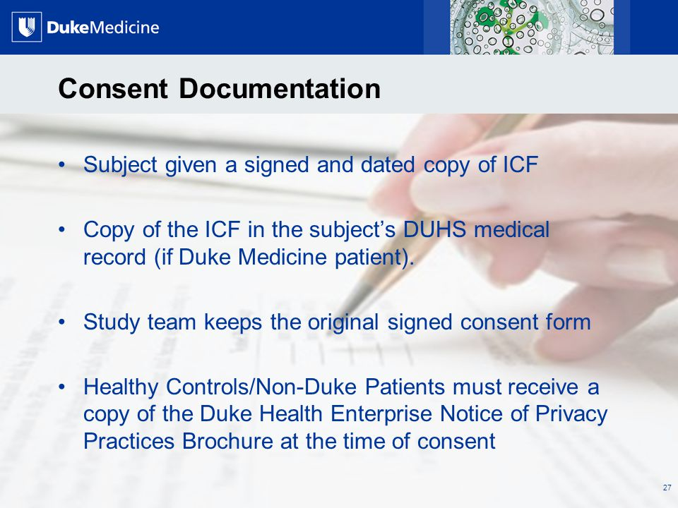 All Rights Reserved, Duke Medicine 2007 Consent Documentation Subject given a signed and dated copy of ICF Copy of the ICF in the subject's DUHS medic