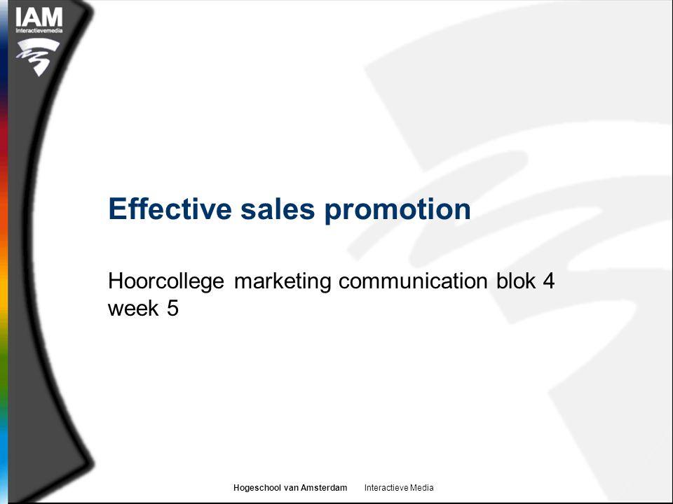 Hogeschool van Amsterdam Interactieve Media Effective sales promotion Hoorcollege marketing communication blok 4 week 5