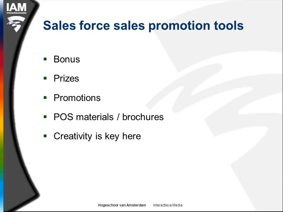 Hogeschool van Amsterdam Interactieve Media Sales force sales promotion tools  Bonus  Prizes  Promotions  POS materials / brochures  Creativity is key here