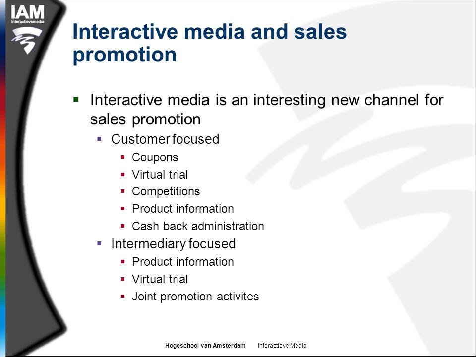 Hogeschool van Amsterdam Interactieve Media Interactive media and sales promotion  Interactive media is an interesting new channel for sales promotio