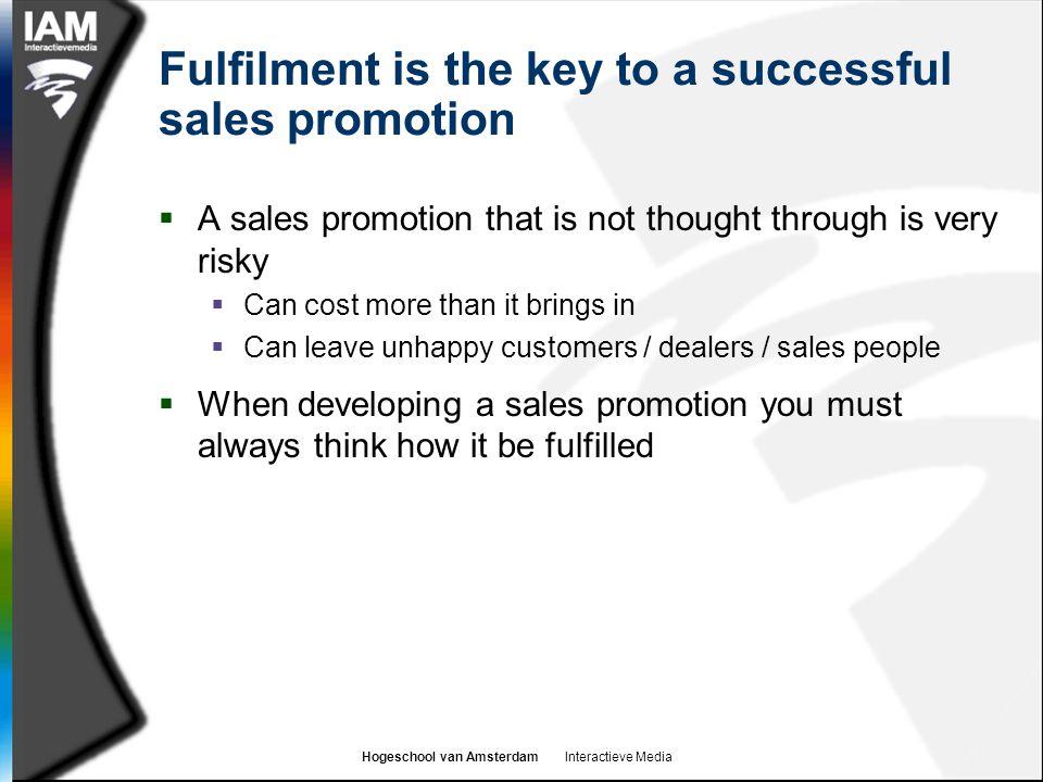 Hogeschool van Amsterdam Interactieve Media Fulfilment is the key to a successful sales promotion  A sales promotion that is not thought through is v