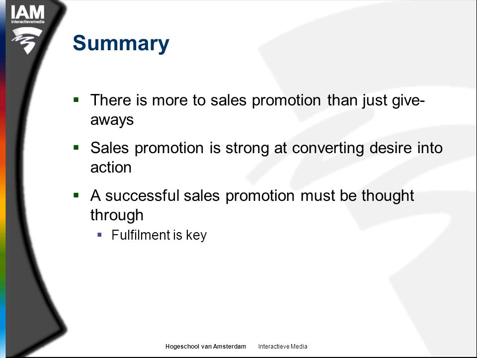 Hogeschool van Amsterdam Interactieve Media Summary  There is more to sales promotion than just give- aways  Sales promotion is strong at converting