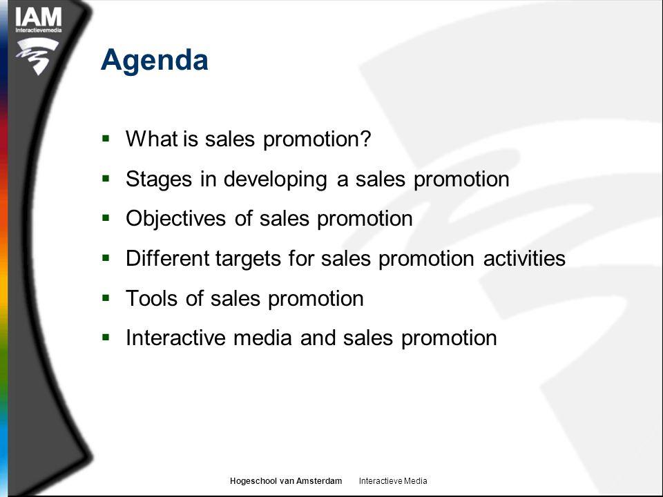 Hogeschool van Amsterdam Interactieve Media Agenda  What is sales promotion.