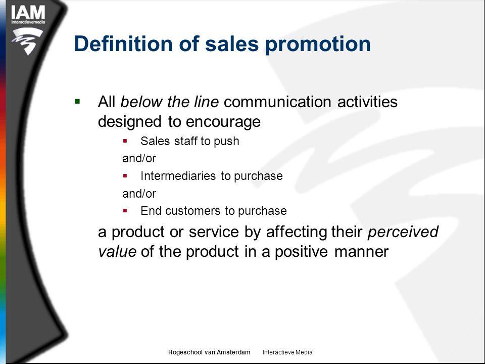 Hogeschool van Amsterdam Interactieve Media Definition of sales promotion  All below the line communication activities designed to encourage  Sales