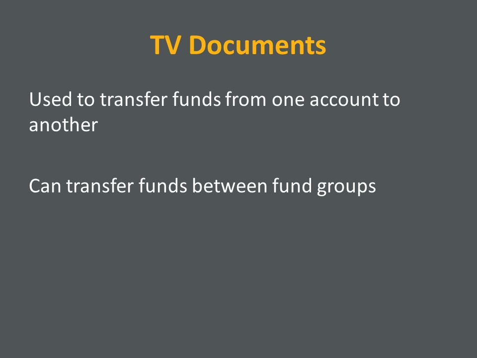 TV Documents Used to transfer funds from one account to another Can transfer funds between fund groups