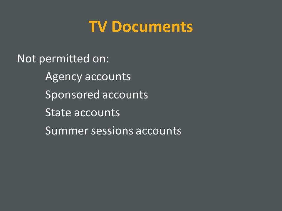 TV Documents Not permitted on: Agency accounts Sponsored accounts State accounts Summer sessions accounts