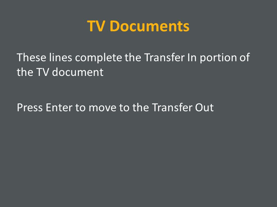TV Documents These lines complete the Transfer In portion of the TV document Press Enter to move to the Transfer Out