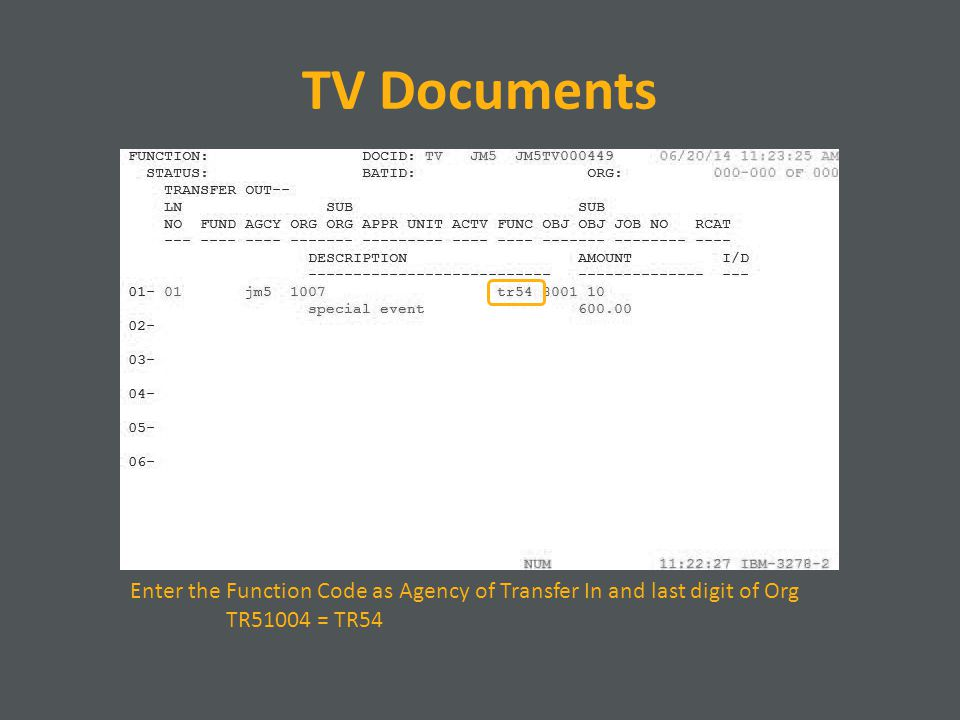 TV Documents Enter the Function Code as Agency of Transfer In and last digit of Org TR51004 = TR54