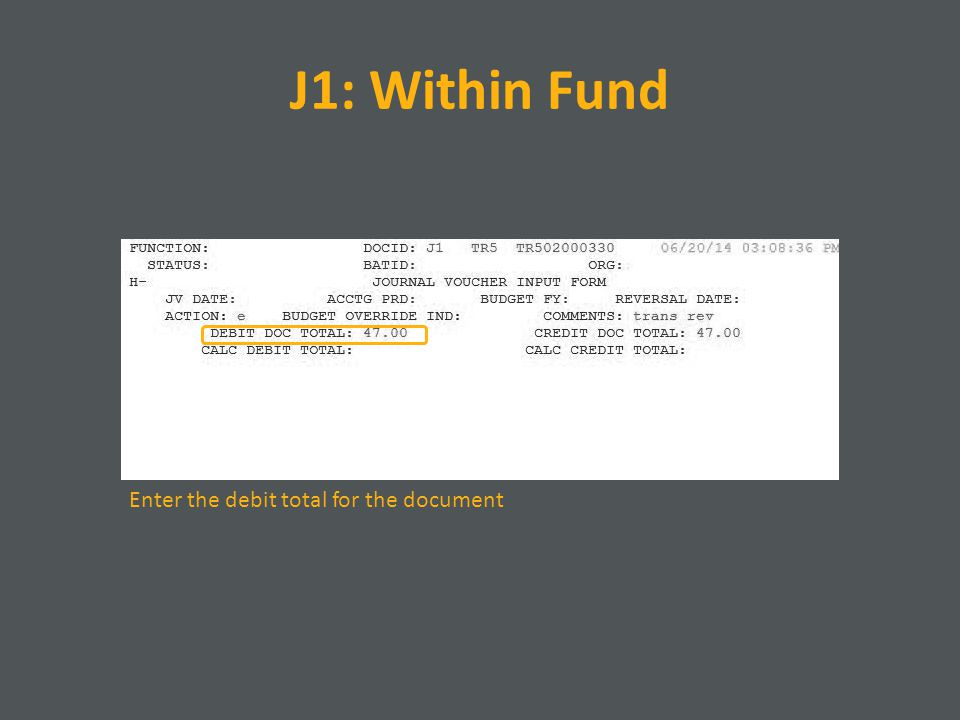 J1: Within Fund Enter the debit total for the document