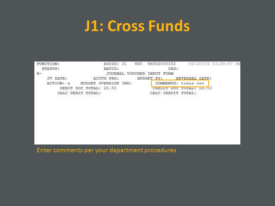 J1: Cross Funds Enter comments per your department procedures