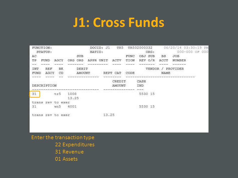 J1: Cross Funds Enter the transaction type 22 Expenditures 31 Revenue 01 Assets
