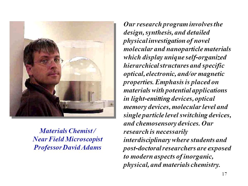 17 Our research program involves the design, synthesis, and detailed physical investigation of novel molecular and nanoparticle materials which displa