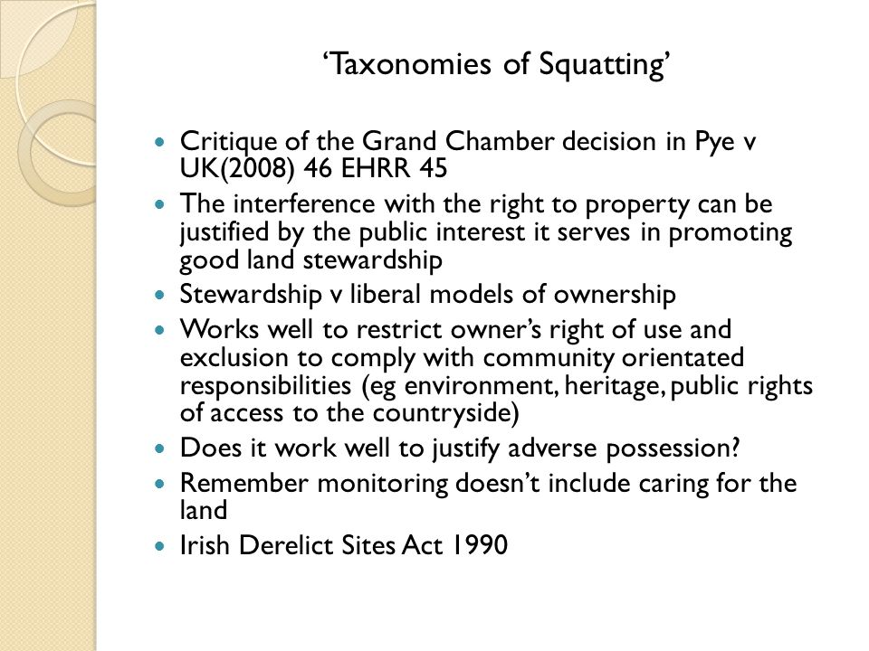 'Taxonomies of Squatting' Critique of the Grand Chamber decision in Pye v UK(2008) 46 EHRR 45 The interference with the right to property can be justi