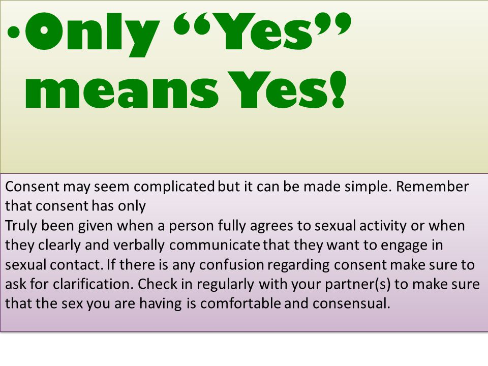 Only Yes means Yes. Consent may seem complicated but it can be made simple.