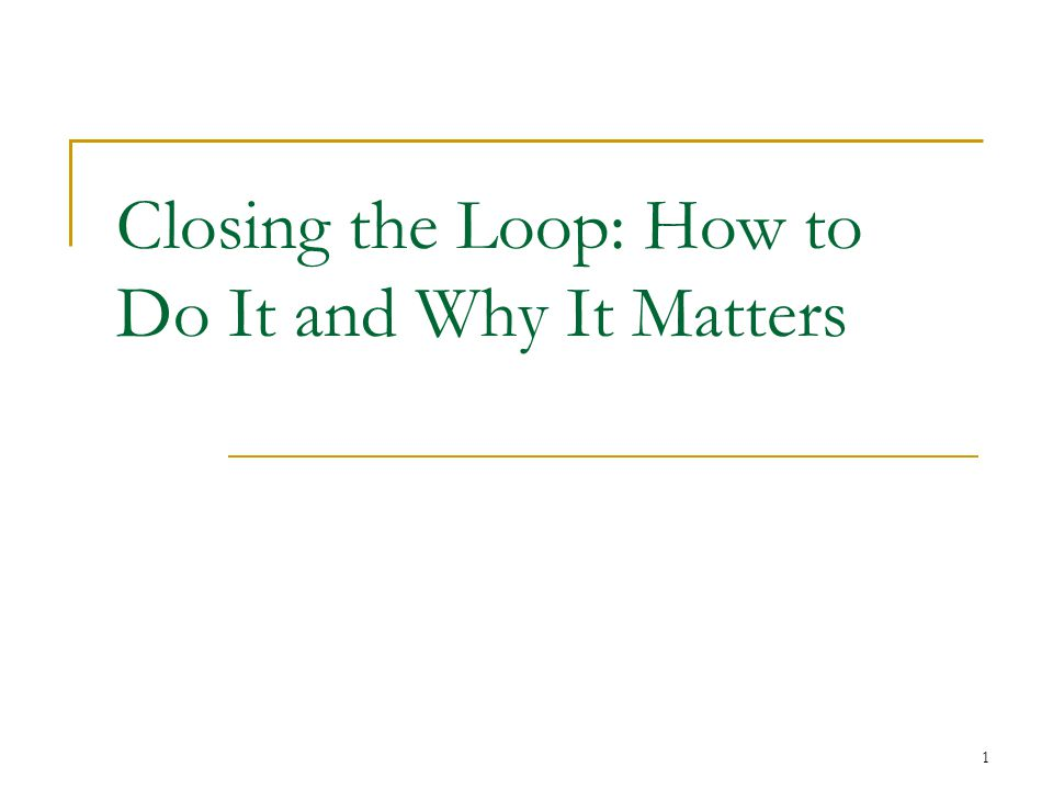 1 Closing the Loop: How to Do It and Why It Matters