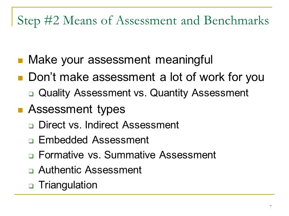 7 Step #2 Means of Assessment and Benchmarks Make your assessment meaningful Don't make assessment a lot of work for you  Quality Assessment vs. Quan