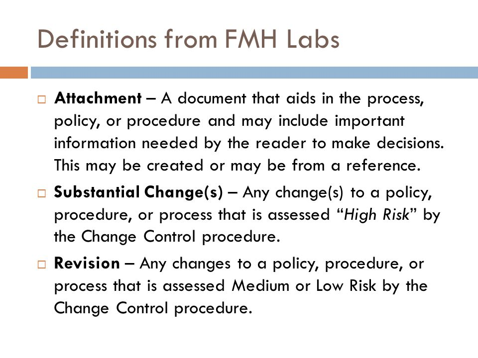 Definitions from FMH Labs  Attachment – A document that aids in the process, policy, or procedure and may include important information needed by the