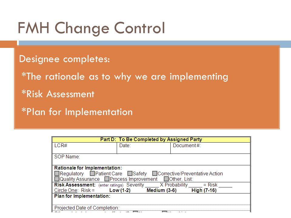 FMH Change Control Designee completes: *The rationale as to why we are implementing *Risk Assessment *Plan for Implementation