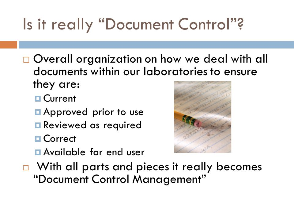 "Is it really ""Document Control""?  Overall organization on how we deal with all documents within our laboratories to ensure they are:  Current  Appr"