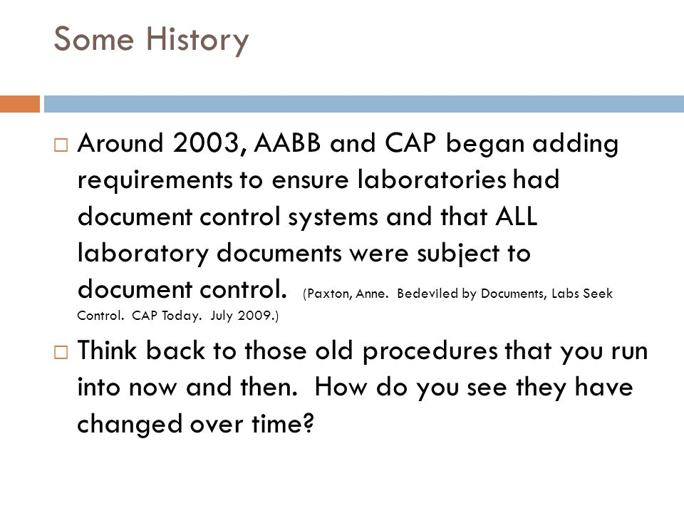Some History  Around 2003, AABB and CAP began adding requirements to ensure laboratories had document control systems and that ALL laboratory documen