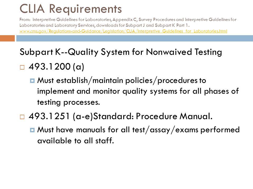 CLIA Requirements From: Interpretive Guidelines for Laboratories, Appendix C, Survey Procedures and Interpretive Guidelines for Laboratories and Laboratory Services, downloads for Subpart J and Subpart K Part 1.
