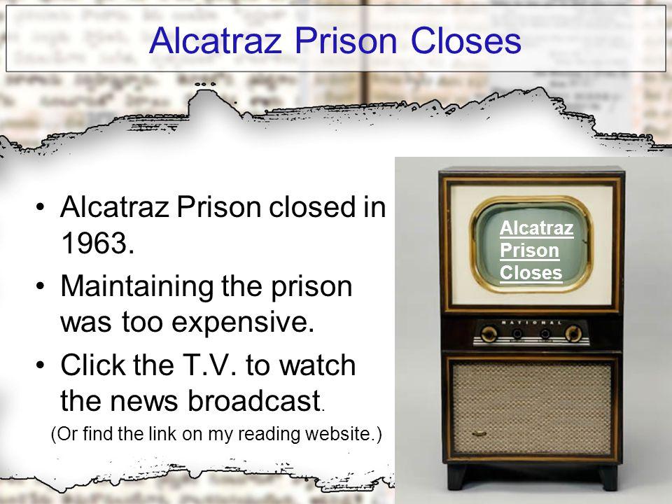 Alcatraz Prison Closes Alcatraz Prison closed in 1963.