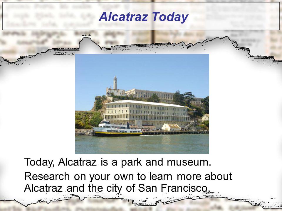 Alcatraz Today Today, Alcatraz is a park and museum.