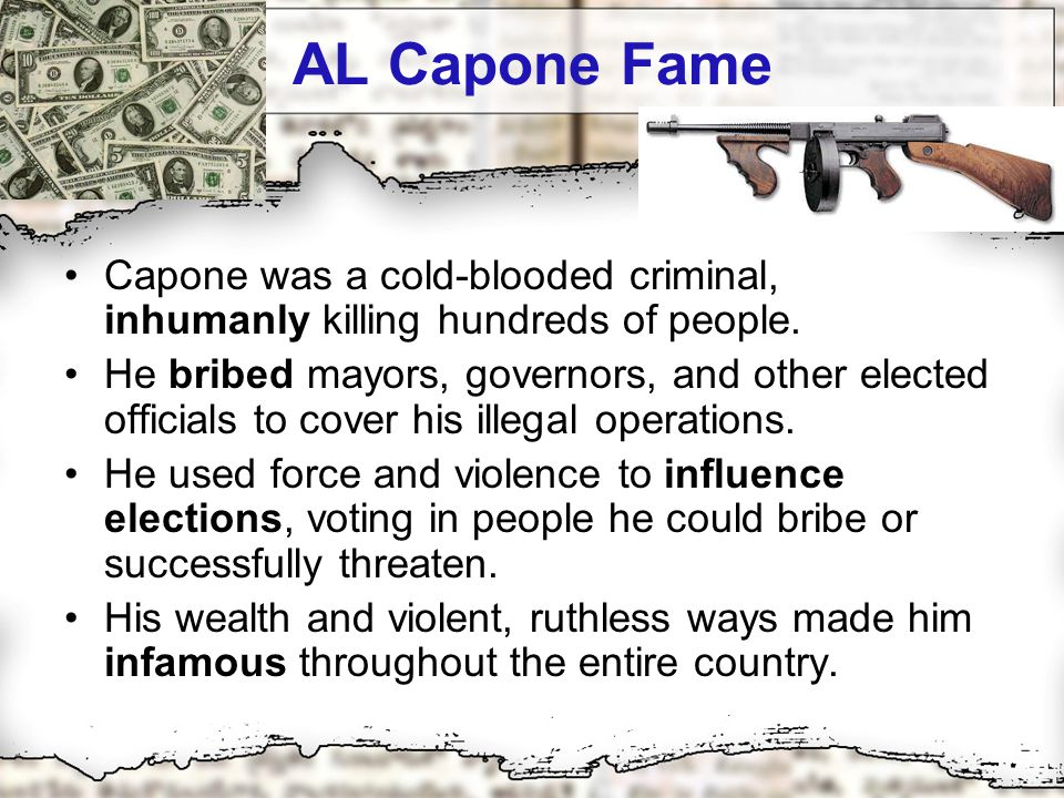 AL Capone Fame Capone was a cold-blooded criminal, inhumanly killing hundreds of people.