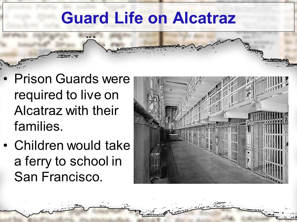 Guard Life on Alcatraz Prison Guards were required to live on Alcatraz with their families.