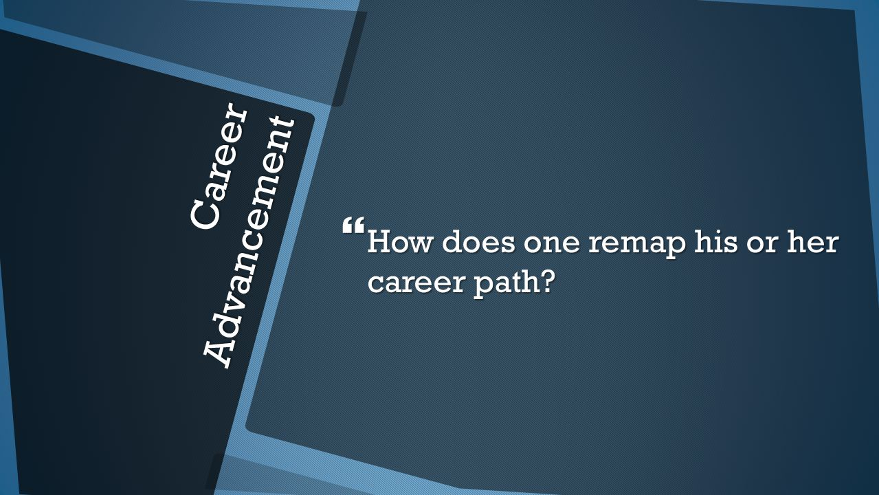 Career Advancement  How does one remap his or her career path