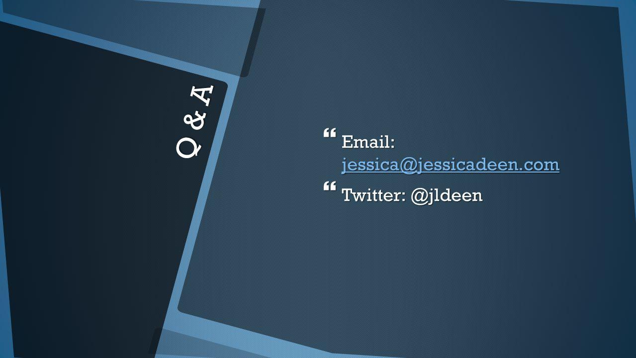 Q & A  Email: jessica@jessicadeen.com jessica@jessicadeen.com  Twitter: @jldeen