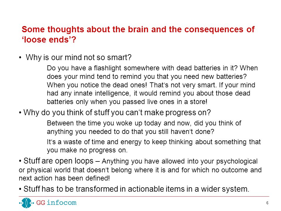 6 Why is our mind not so smart. Do you have a flashlight somewhere with dead batteries in it.