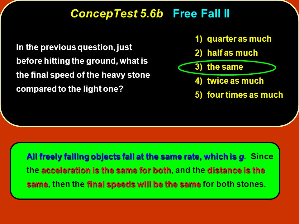 In the previous question, just before hitting the ground, what is the final speed of the heavy stone compared to the light one? 1) quarter as much 2)